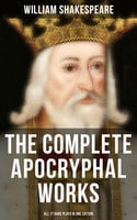 The Complete Apocryphal Works of William Shakespeare - All 17 Rare Plays in One Edition - William Shakespeare