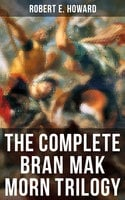 The Complete Bran Mak Morn Trilogy - Robert E. Howard
