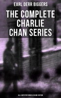 The Complete Charlie Chan Series – All 6 Mystery Novels in One Edition - Earl Derr Biggers