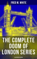 The Complete Doom of London Series (Illustrated Edition) - Fred M. White