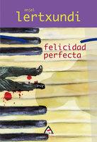 Felicidad perfecta - Anjel Lertxundi
