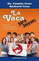 La vaca para jóvenes - Dr. Camilo Cruz, Richard Cruz
