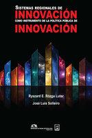 Sistemas regionales de innovación como instrumento de la política pública de innovación - Ryszard E. Rózga Luter,José Luis Solleiro