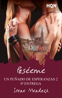 Poséeme (Un puñado de esperanzas 2 - Entrega 6) - Irene Mendoza