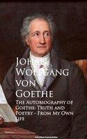 The Autobiography of Goethe - Johan Wolfgang von Goethe