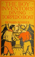 The Boy Inventors' Diving Torpedo Boat - Richard Bonner