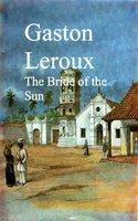 The Bride of the Sun - Gaston Leroux
