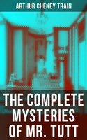 The Complete Mysteries of Mr. Tutt - Arthur Cheney Train