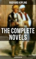 The Complete Novels of Rudyard Kipling (Illustrated Edition) - Rudyard Kipling