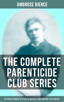 The Complete Parenticide Club Series: My Favorite Murder, Oil of Dog, An Imperfect Conflagration & The Hypnotist - Ambrose Bierce