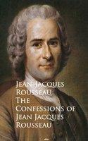 The Confessions of Jean Jacques Rousseau - Jean-Jacques Rousseau
