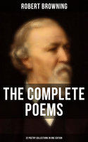 The Complete Poems of Robert Browning - 22 Poetry Collections in One Edition - Robert Browning