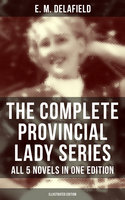 The Complete Provincial Lady Series - All 5 Novels in One Edition (Illustrated Edition) - E.M. Delafield
