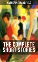 The Complete Short Stories of Katherine Mansfield - Katherine Mansfield