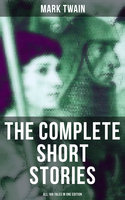The Complete Short Stories of Mark Twain - All 169 Tales in One Edition - Mark Twain