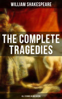 The Complete Tragedies of William Shakespeare - All 12 Books in One Edition - William Shakespeare