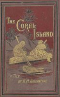 The Coral Island: A Tale of the Pacific Ocean - R.M. Ballantyne
