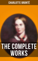 The Complete Works of Charlotte Brontë - Charlotte Brontë