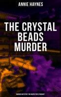 The Crystal Beads Murder (Murder Mystery for Inspector Stoddart) - Annie Haynes
