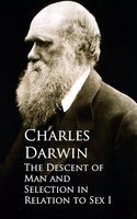 The Descent of Man and Selection in Relation to Sex - Charles Darwin
