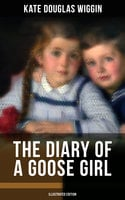 The Diary of a Goose Girl (Illustrated Edition) - Kate Douglas Wiggin