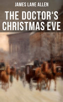 The Doctor's Christmas Eve - James Lane Allen
