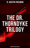 The Dr. Thorndyke Trilogy (Forensic Science Mysteries) - R. Austin Freeman