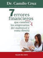 7 errores financieros que comenten los empresarios del multinivel y venta directa - Dr. Camilo Cruz