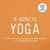 5-Minute Yoga: A More Energetic, Focused, and Balanced You in Just 5 Minutes a Day - Adams Media