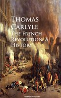 The French Revolution: A History - Thomas Carlyle