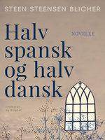 Halv spansk og halv dansk - Steen Steensen Blicher