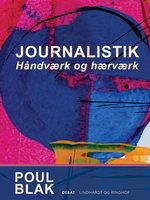 Journalistik. Håndværk og hærværk - Poul Blak
