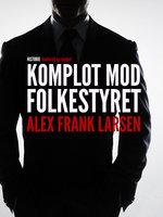 Komplot mod folkestyret - Alex Frank Larsen