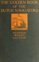 The Golden Book of the Dutch Navigators - Hendrik Willem van Loon