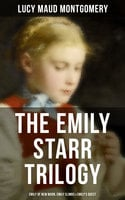The Emily Starr Trilogy: Emily of New Moon, Emily Climbs & Emily's Quest - Lucy Maud Montgomery