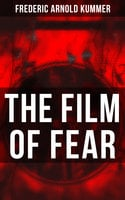 The Film of Fear - Frederic Arnold Kummer