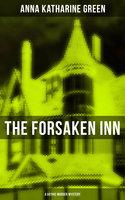 The Forsaken Inn (A Gothic Murder Mystery) - Anna Katharine Green