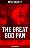 The Great God Pan (Supernatural Horror) - Arthur Machen