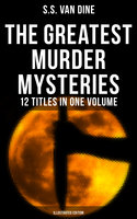 The Greatest Murder Mysteries of S. S. Van Dine - 12 Titles in One Volume (Illustrated Edition) - S.S. van Dine
