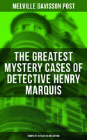 The Greatest Mystery Cases of Detective Henry Marquis: Complete 16 Tales in One Edition - Melville Davisson Post