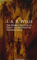 The Hermit Doctor of Gaya: A Love Story of Modern India - I. A. R. Wylie