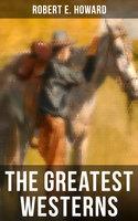 The Greatest Westerns of Robert E. Howard - Robert E. Howard