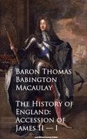 The History of England: Accession of James II — I - Baron Thomas Babington Macaulay