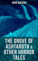The Grove of Ashtaroth & Other Horror Tales - John Buchan