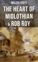 The Heart of Midlothian & Rob Roy - Walter Scott