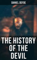 The History of the Devil (The Political and the Religious Aspects - Devil's Role in the History of Civilization) - Daniel Defoe