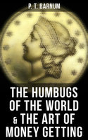 The Humbugs of the World & The Art of Money Getting - P.T. Barnum