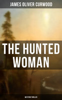 The Hunted Woman (Western Thriller) - James Oliver Curwood
