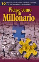Piense como un millonario - Brian Tracy, Dr. Camilo Cruz