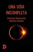 Una vida incompleta - Esteban Reinaldo Muñoz Ñañez